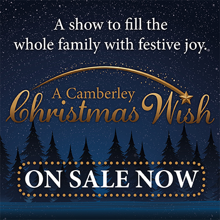 A show to fill the whole family with festive joy. A Camberley Christmas Wish.