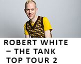 Robert White - The Tank Top Tour 2