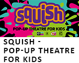 Squish - Pop up Theatre for Kids